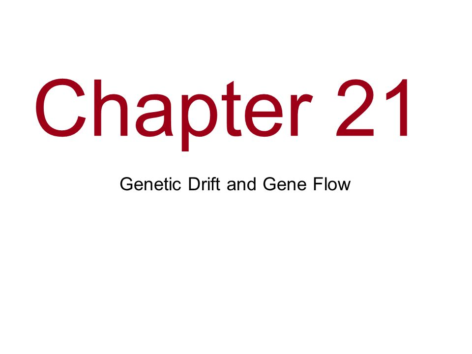 Chapter 21 Genetic Drift and Gene Flow