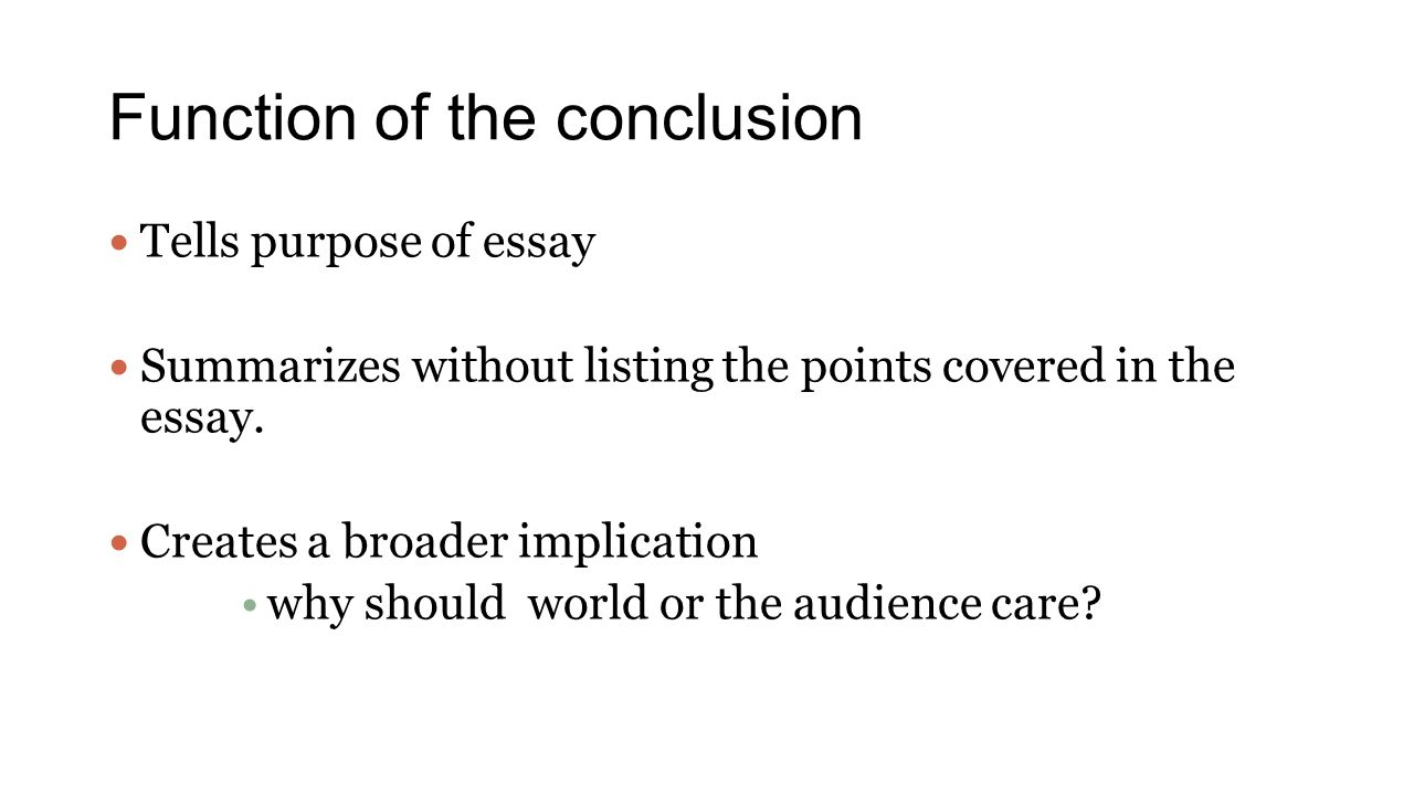 Function of the conclusion Tells purpose of essay Summarizes without listing the points covered in the essay.