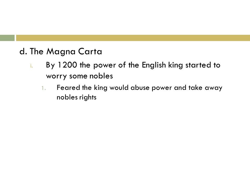 d. The Magna Carta i. By 1200 the power of the English king started to worry some nobles 1.