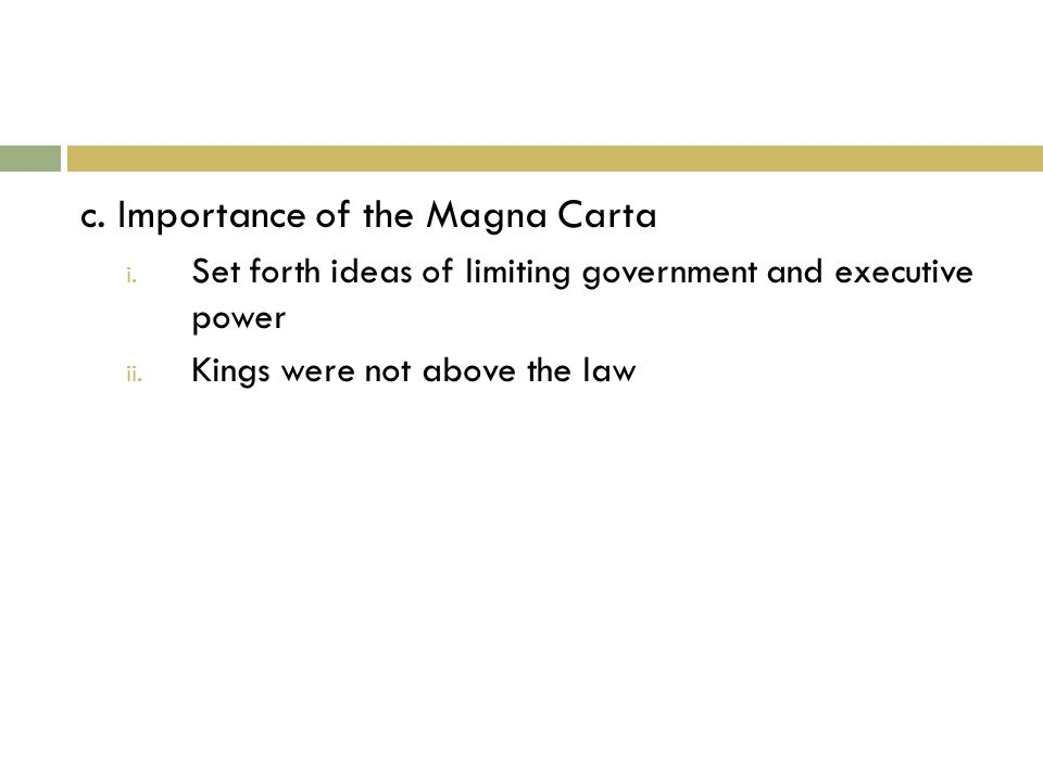 c. Importance of the Magna Carta i. Set forth ideas of limiting government and executive power ii.