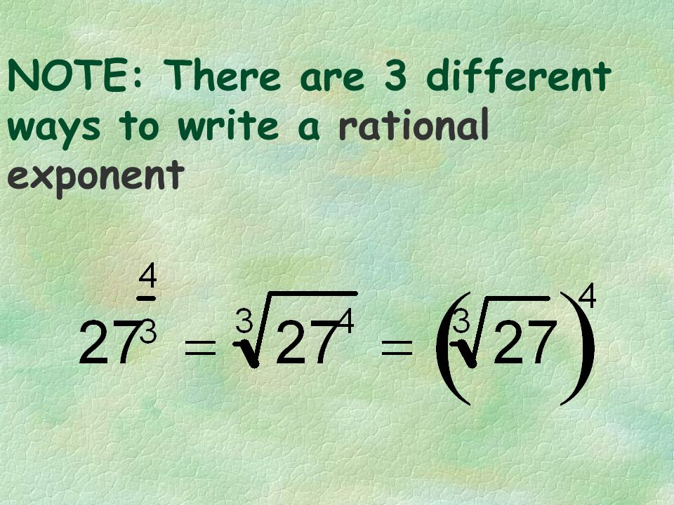 NOTE: There are 3 different ways to write a rational exponent