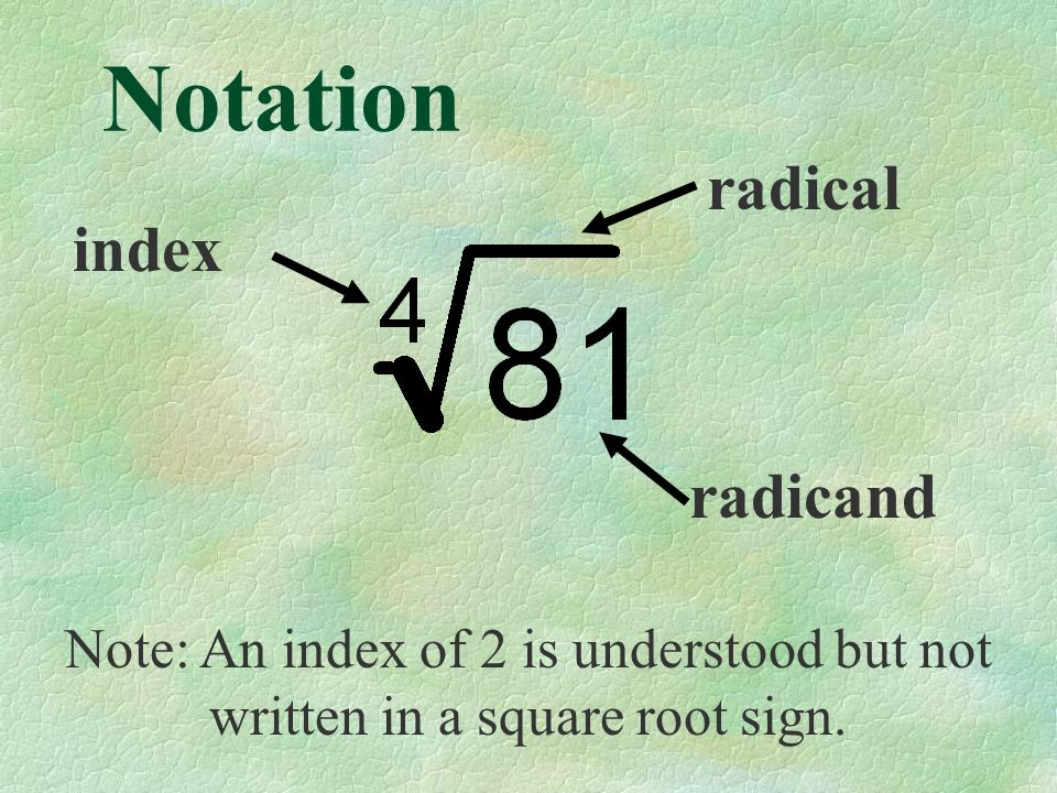 Notation index radical radicand Note: An index of 2 is understood but not written in a square root sign.