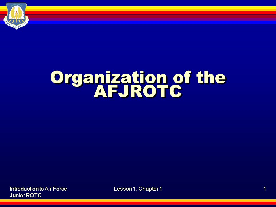 Introduction to Air Force Junior ROTC Lesson 1, Chapter 11 Organization of the AFJROTC