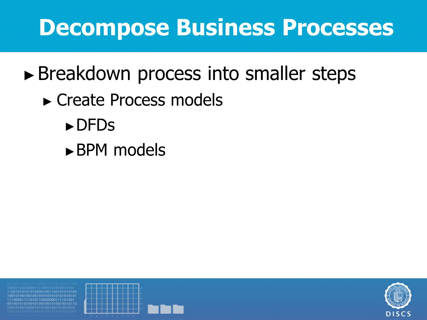service modeling based on soa concepts technology design by 8 decompose business processes ► breakdown process into smaller steps ► create process models ► dfds ► bpm models