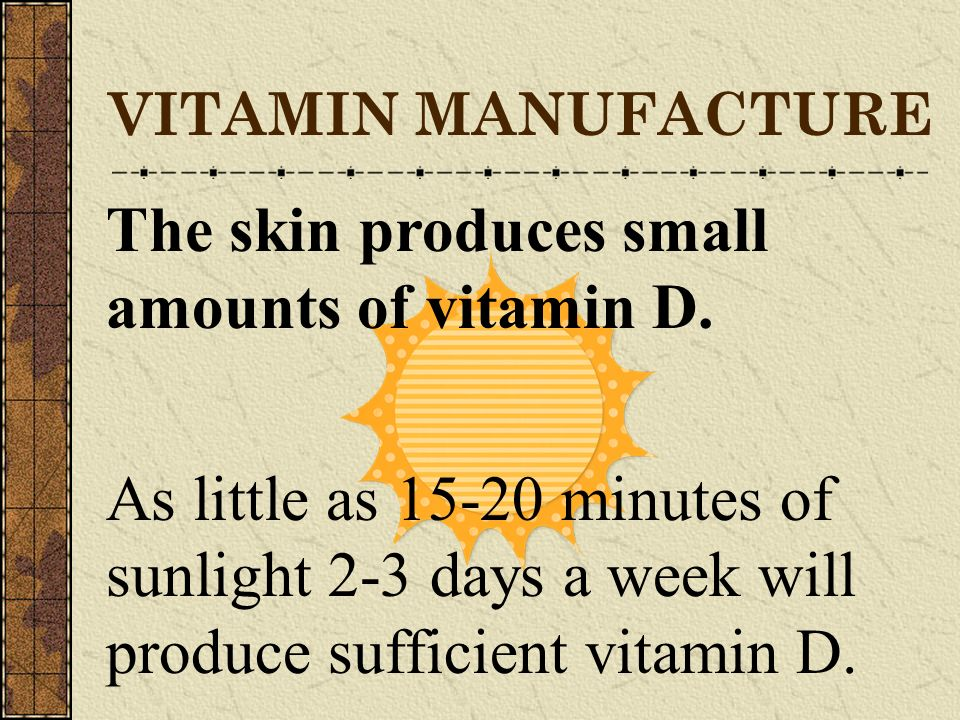 VITAMIN MANUFACTURE The skin produces small amounts of vitamin D.