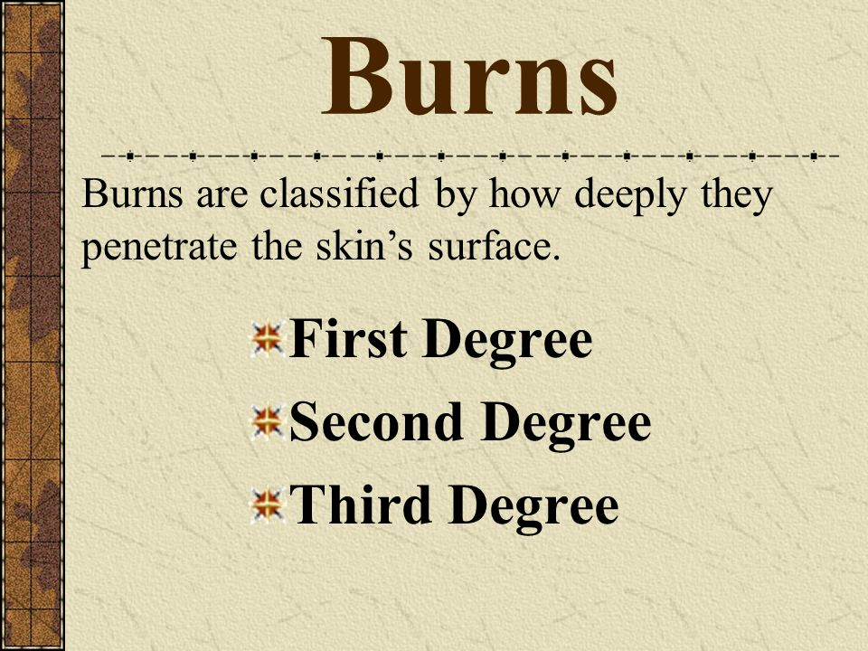 Burns Burns are classified by how deeply they penetrate the skin's surface.
