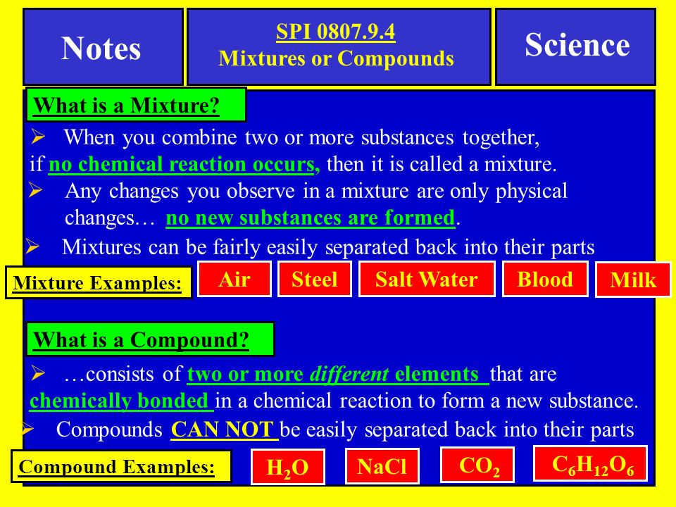  When you combine two or more substances together, if no chemical reaction occurs, then it is called a mixture.