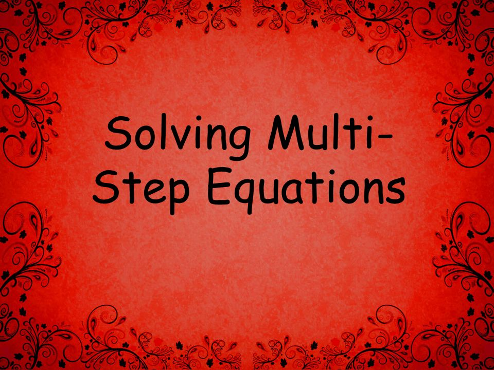 Solving Multi- Step Equations