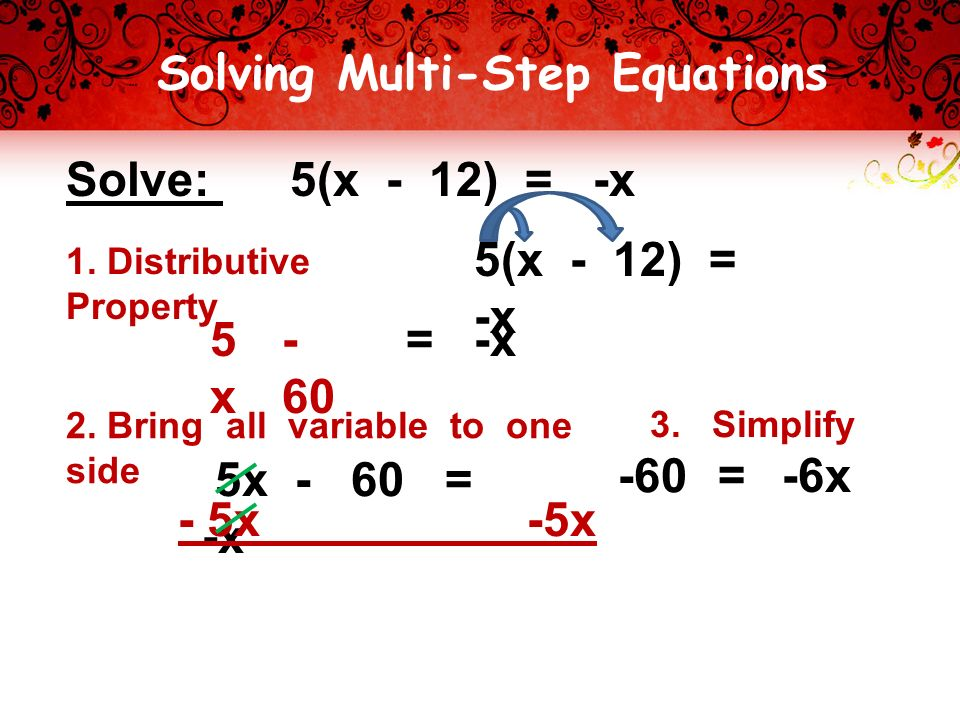Solving Multi-Step Equations Solve: 5(x - 12) = -x 1.