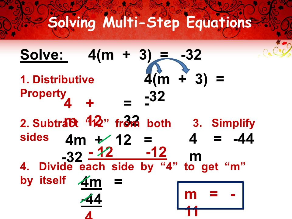 Solving Multi-Step Equations Solve: 4(m + 3) =