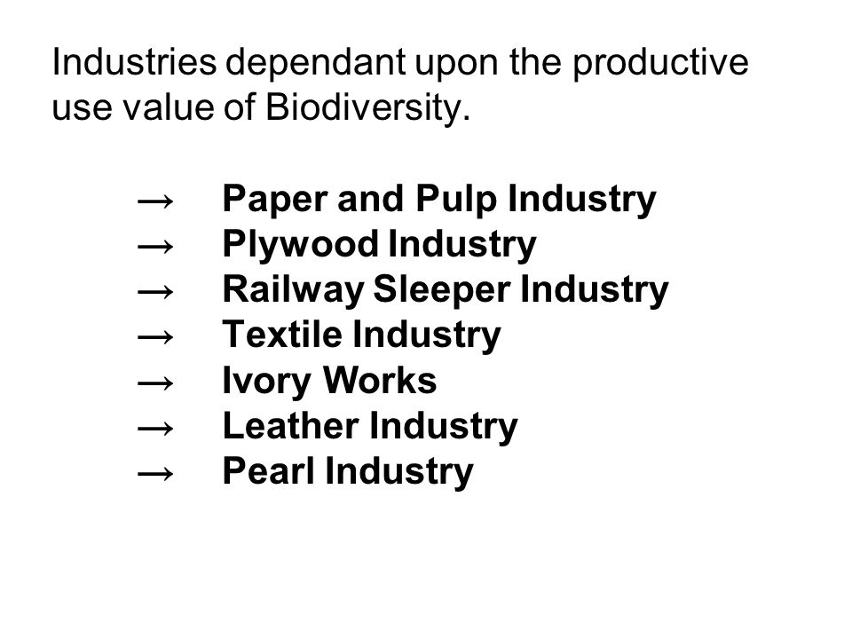 Industries dependant upon the productive use value of Biodiversity.