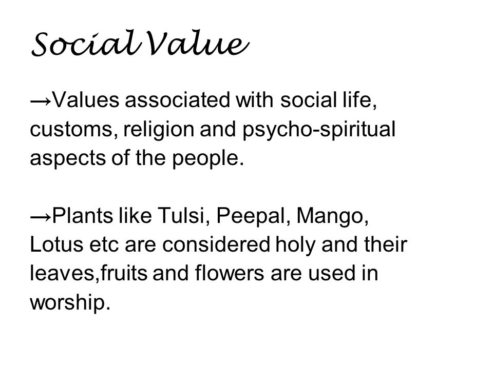 Social Value → Values associated with social life, customs, religion and psycho-spiritual aspects of the people.