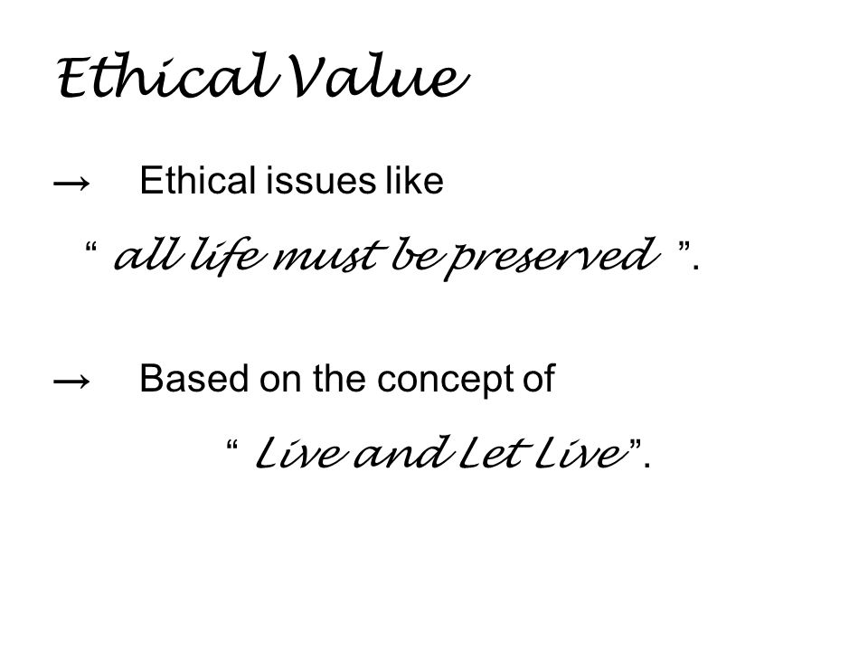 Ethical Value → Ethical issues like all life must be preserved .