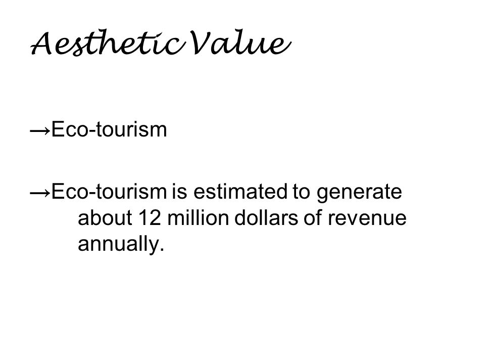 Aesthetic Value → Eco-tourism → Eco-tourism is estimated to generate about 12 million dollars of revenue annually.