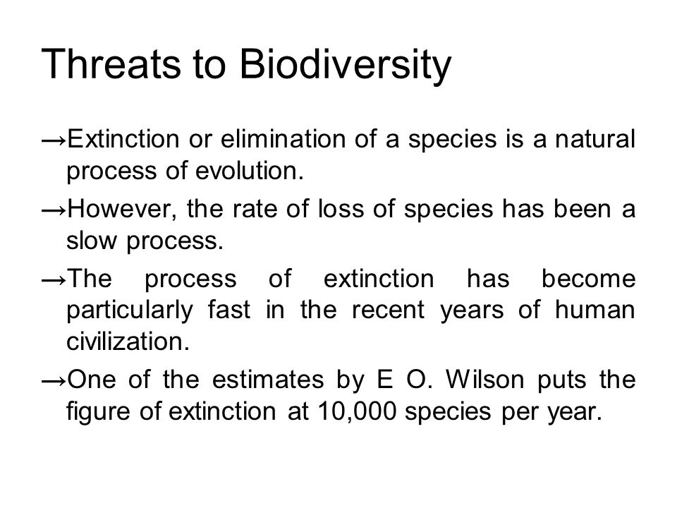 Threats to Biodiversity → Extinction or elimination of a species is a natural process of evolution.