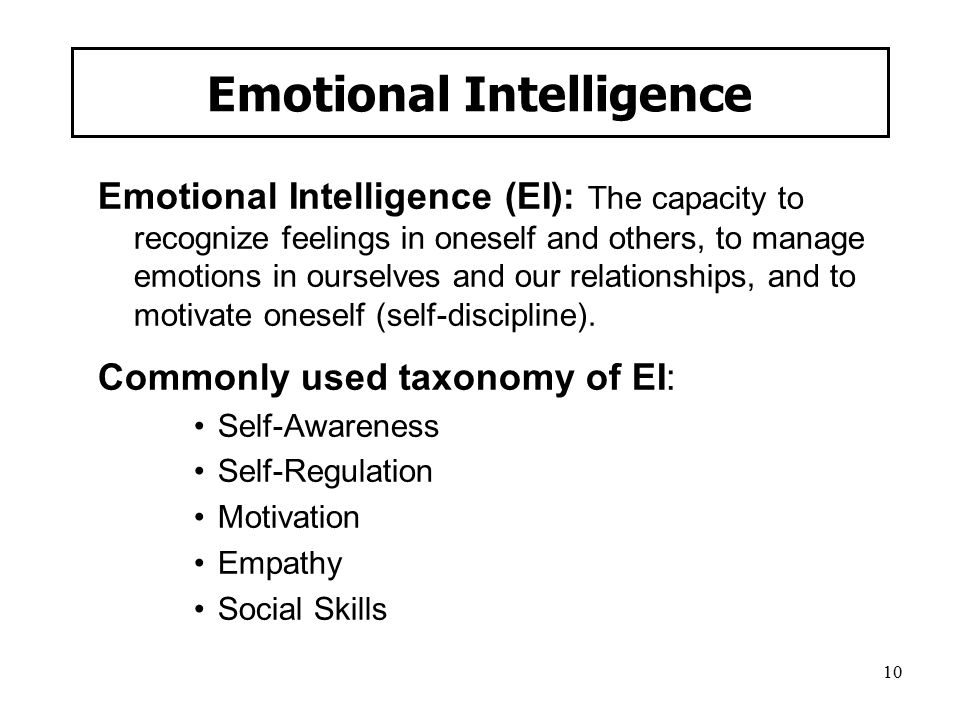 10 Emotional Intelligence (EI): The capacity to recognize feelings in oneself and others, to manage emotions in ourselves and our relationships, and to motivate oneself (self-discipline).