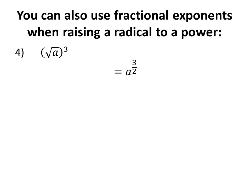 You can also use fractional exponents when raising a radical to a power: