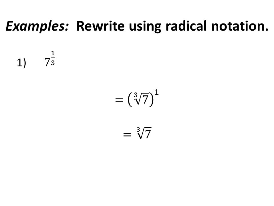 Examples: Rewrite using radical notation.