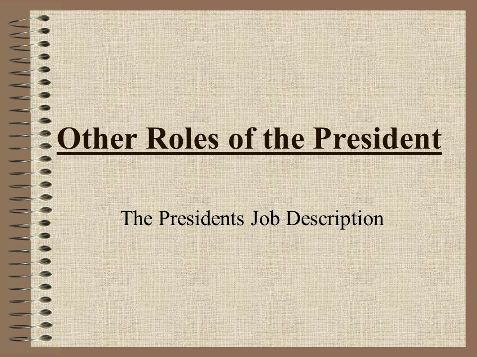 Other Roles Of The President The Presidents Job Description. - Ppt