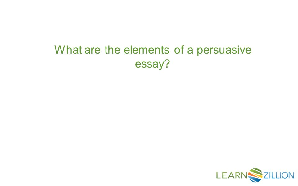What Are The Elements Of A Persuasive Essay In This Lesson You   What Are The Elements Of A Persuasive Essay