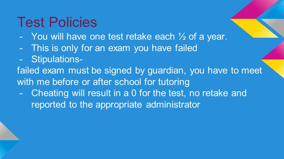 Test Policies -You will have one test retake each ½ of a year.