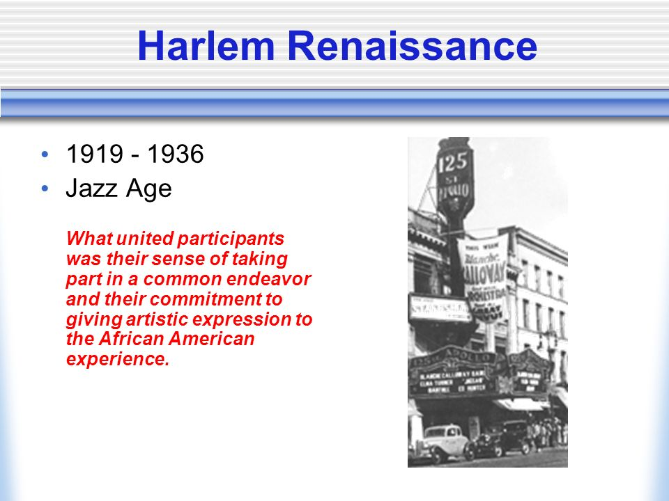 Harlem Renaissance Jazz Age What united participants was their sense of taking part in a common endeavor and their commitment to giving artistic expression to the African American experience.