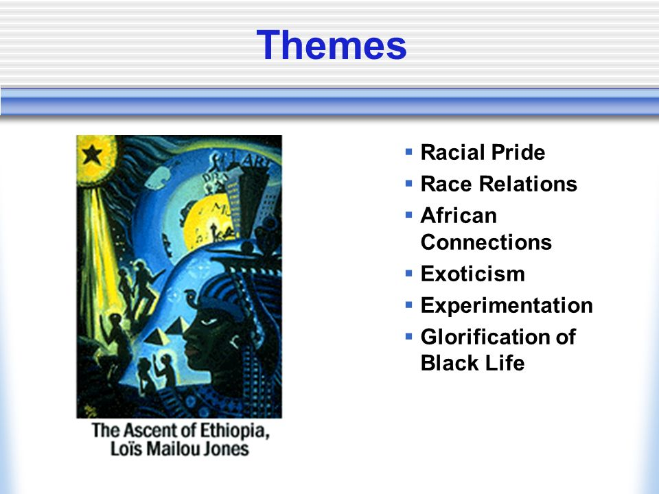 Themes  Racial Pride  Race Relations  African Connections  Exoticism  Experimentation  Glorification of Black Life