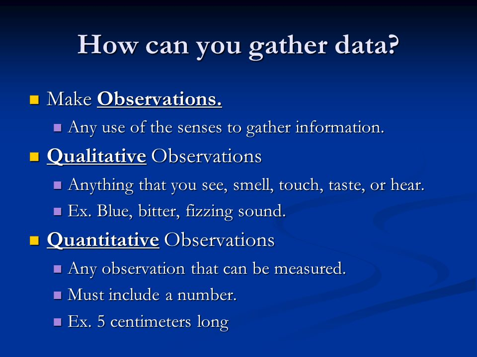 How can you gather data. Make Observations. Make Observations.