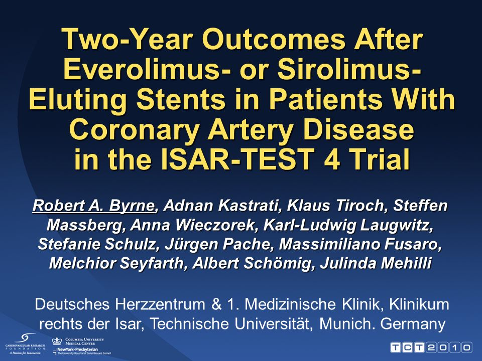 Two-Year Outcomes After Everolimus- or Sirolimus- Eluting Stents in Patients With Coronary Artery Disease in the ISAR-TEST 4 Trial Robert A.