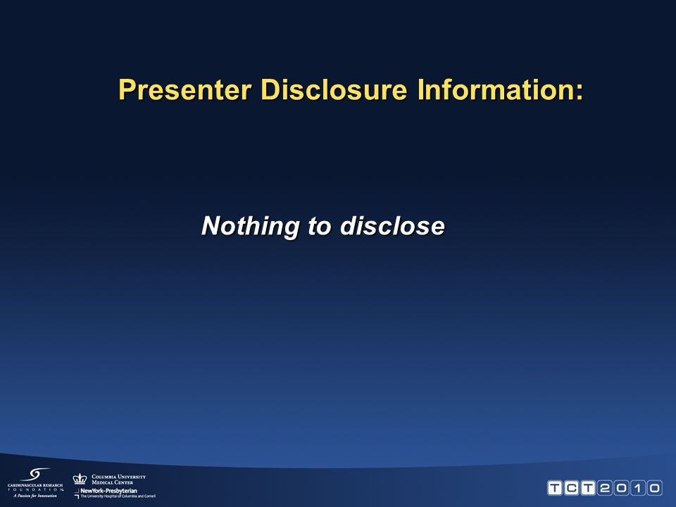 Nothing to disclose Presenter Disclosure Information: