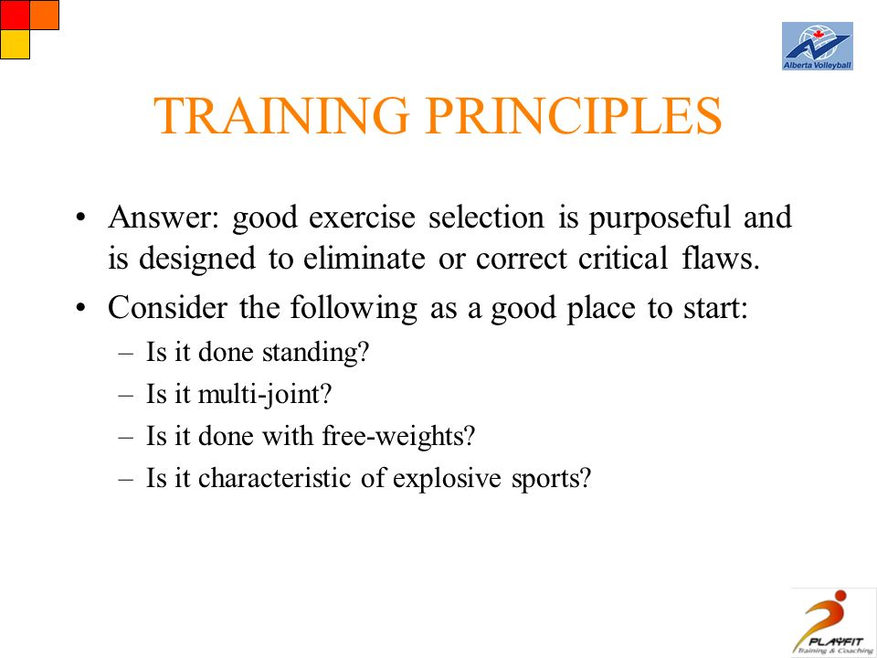 TRAINING PRINCIPLES Answer: good exercise selection is purposeful and is designed to eliminate or correct critical flaws.