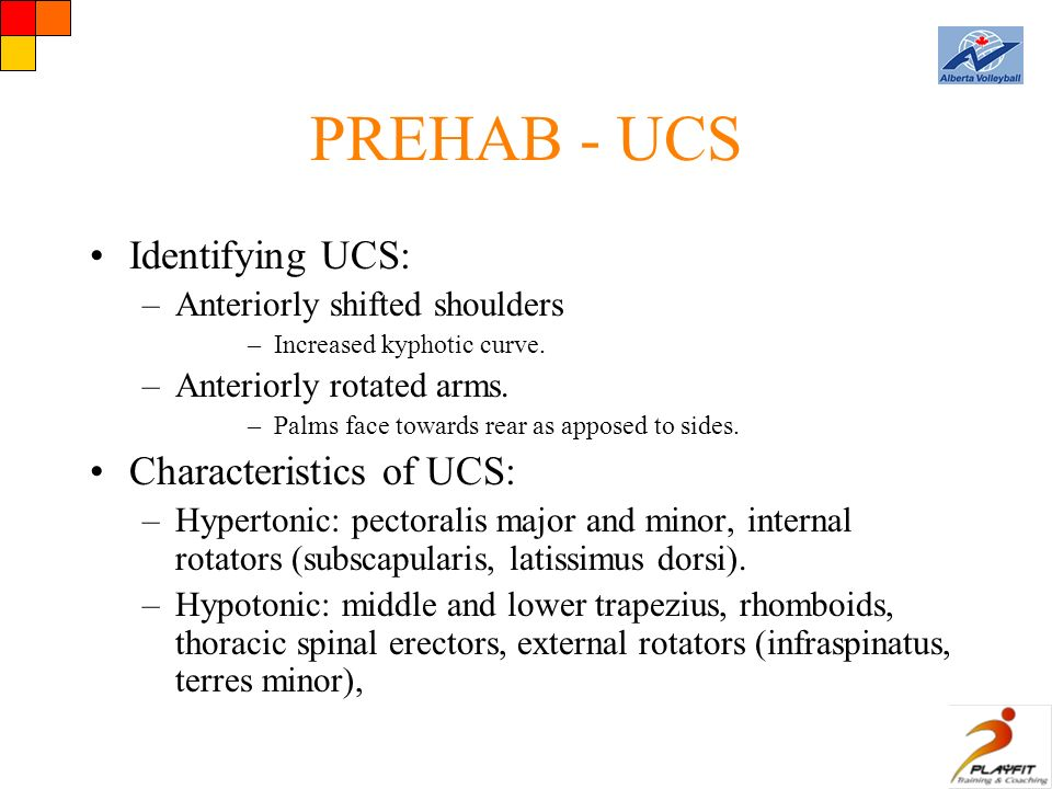 PREHAB - UCS Identifying UCS: –Anteriorly shifted shoulders –Increased kyphotic curve.