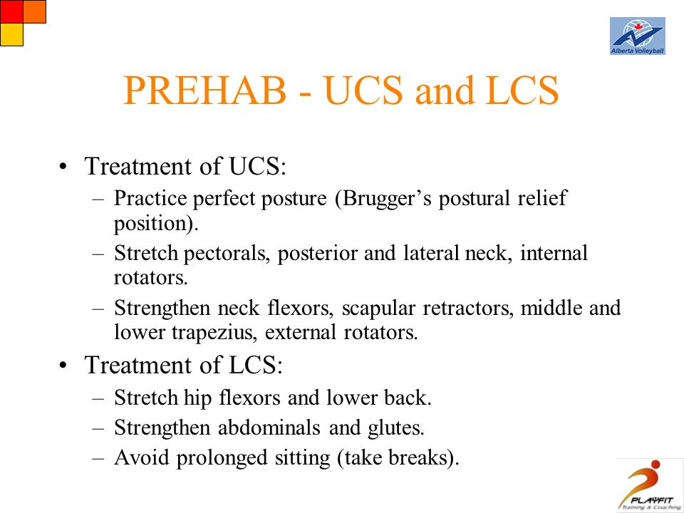 PREHAB - UCS and LCS Treatment of UCS: –Practice perfect posture (Brugger's postural relief position).