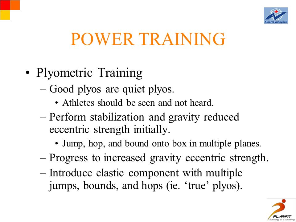 POWER TRAINING Plyometric Training –Good plyos are quiet plyos.