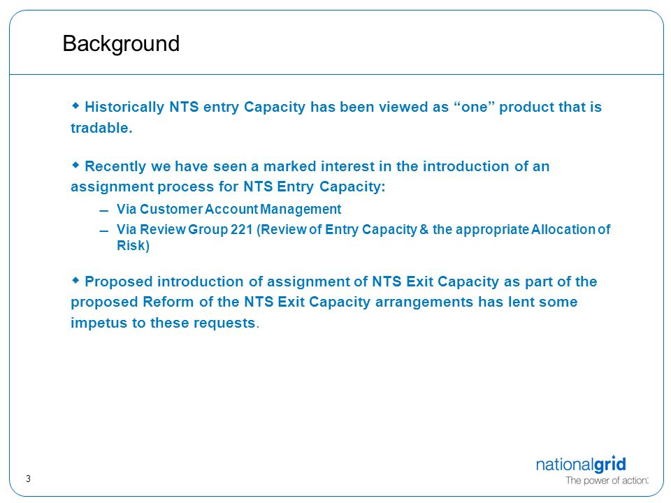 3 Background  Historically NTS entry Capacity has been viewed as one product that is tradable.