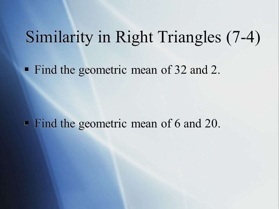 Similarity in Right Triangles (7-4)  Find the geometric mean of 32 and 2.