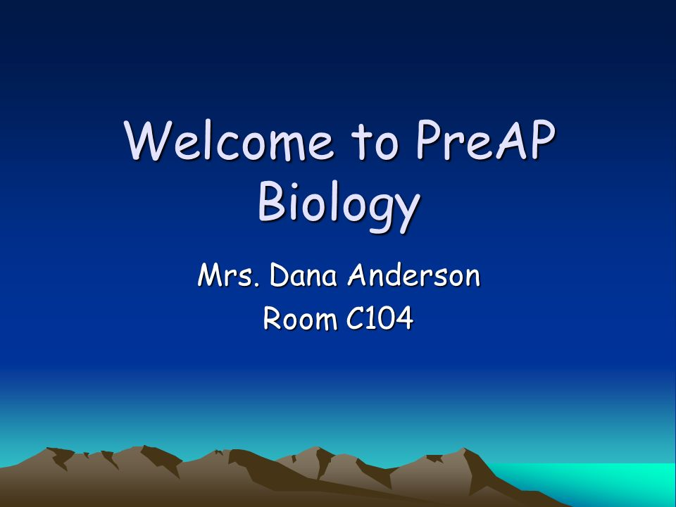 Welcome to PreAP Biology Mrs. Dana Anderson Room C104
