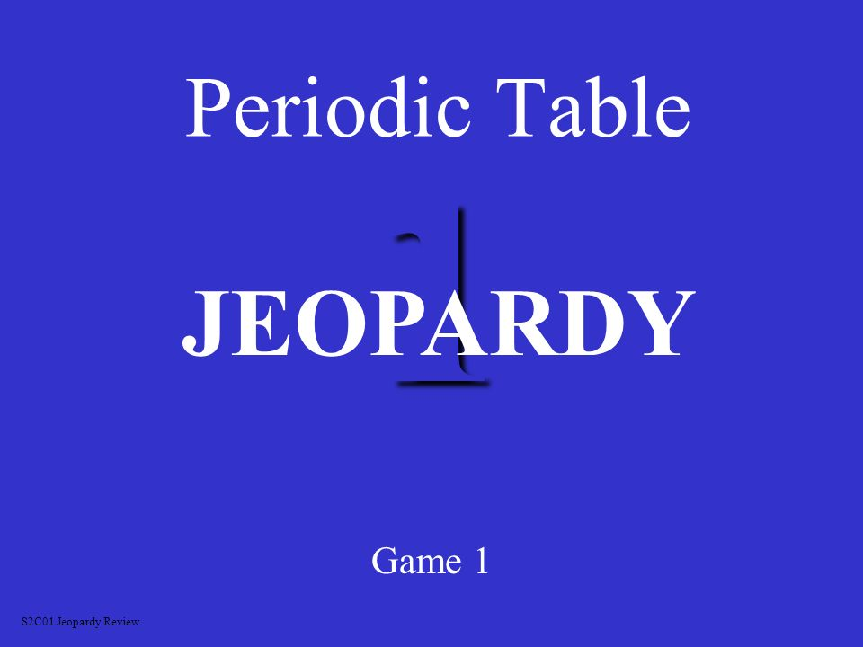 1 periodic table game 1 jeopardy s2c01 jeopardy review ppt download 2 1 periodic table game 1 jeopardy s2c01 jeopardy review urtaz Image collections