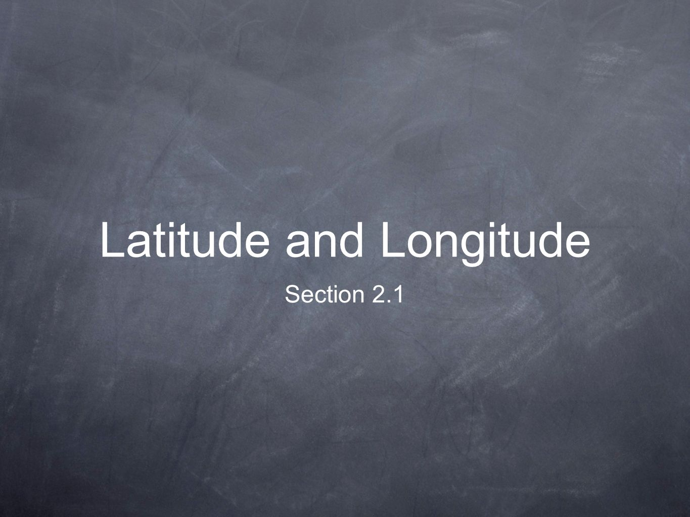 Latitude and Longitude Section 2.1