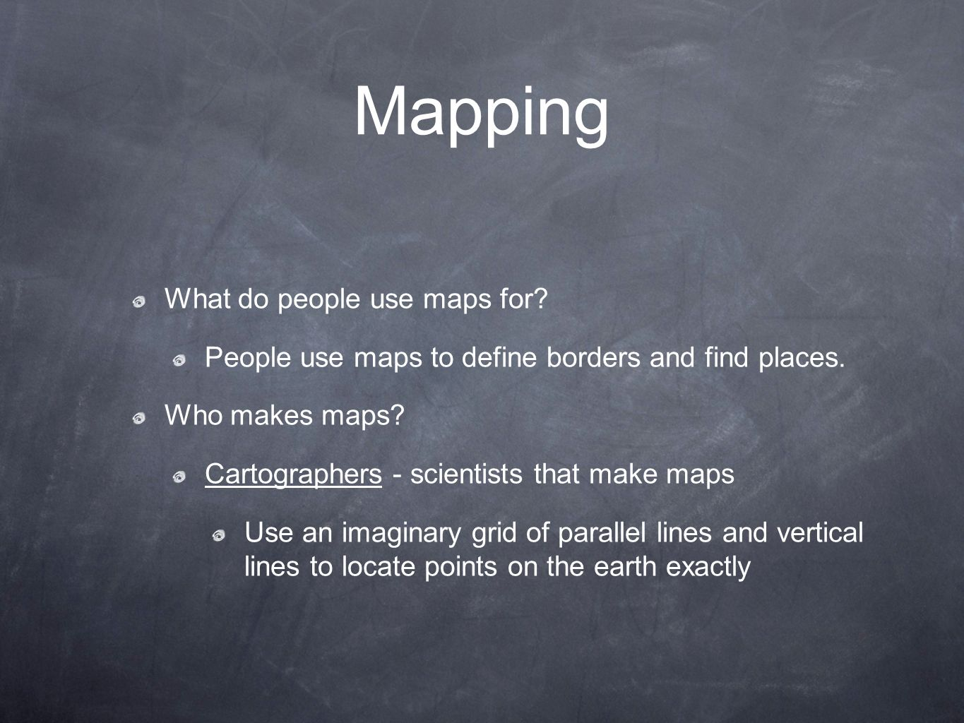 Mapping What do people use maps for. People use maps to define borders and find places.