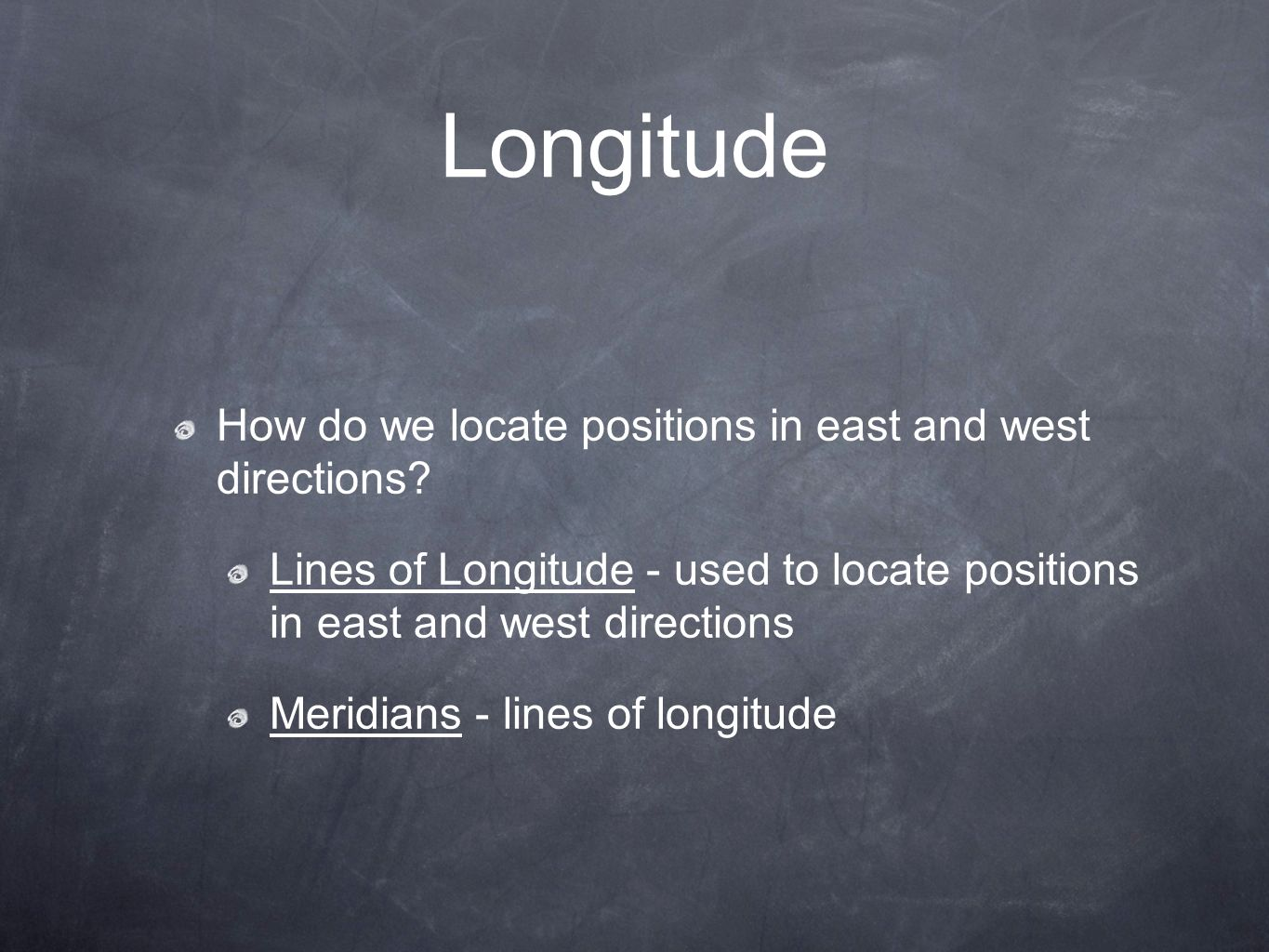Longitude How do we locate positions in east and west directions.