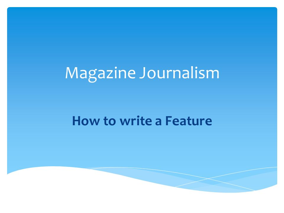 How to write a feature article for a magazine