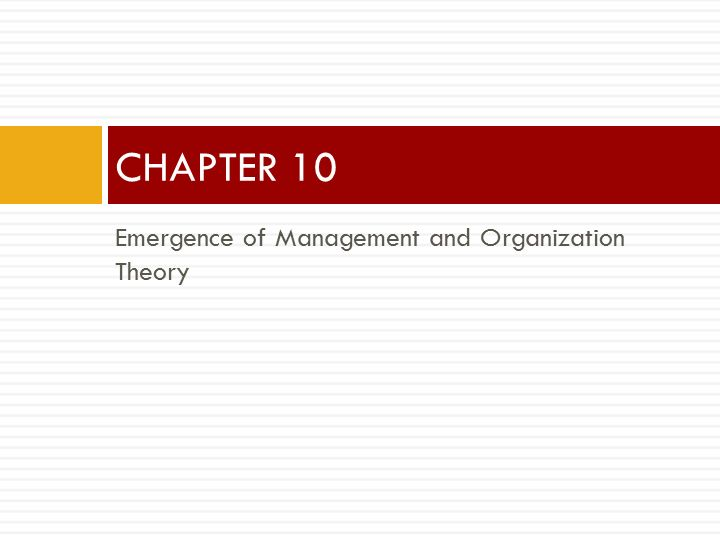 Emergence of Management and Organization Theory CHAPTER 10