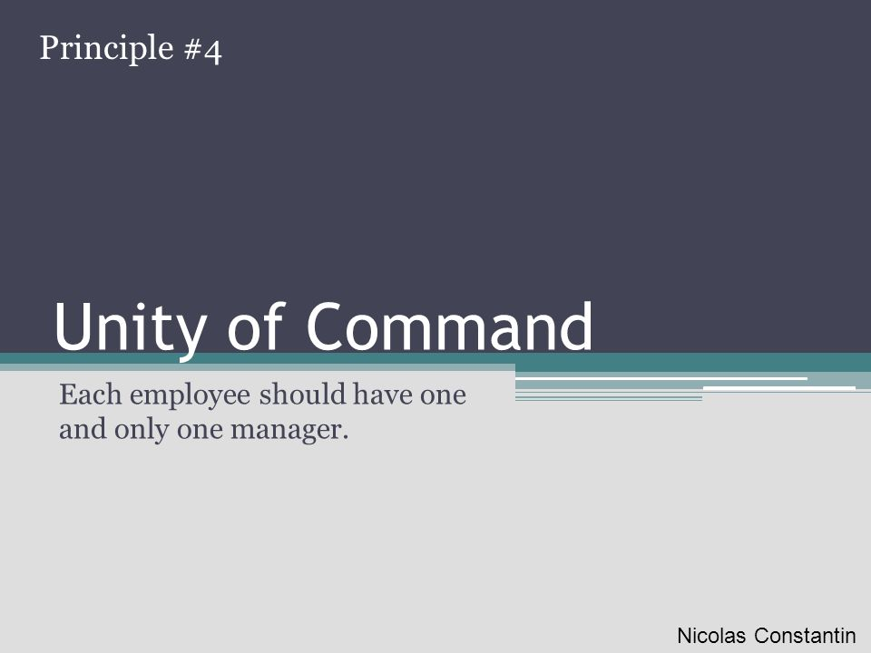Unity of Command Each employee should have one and only one manager. Principle #4 Nicolas Constantin