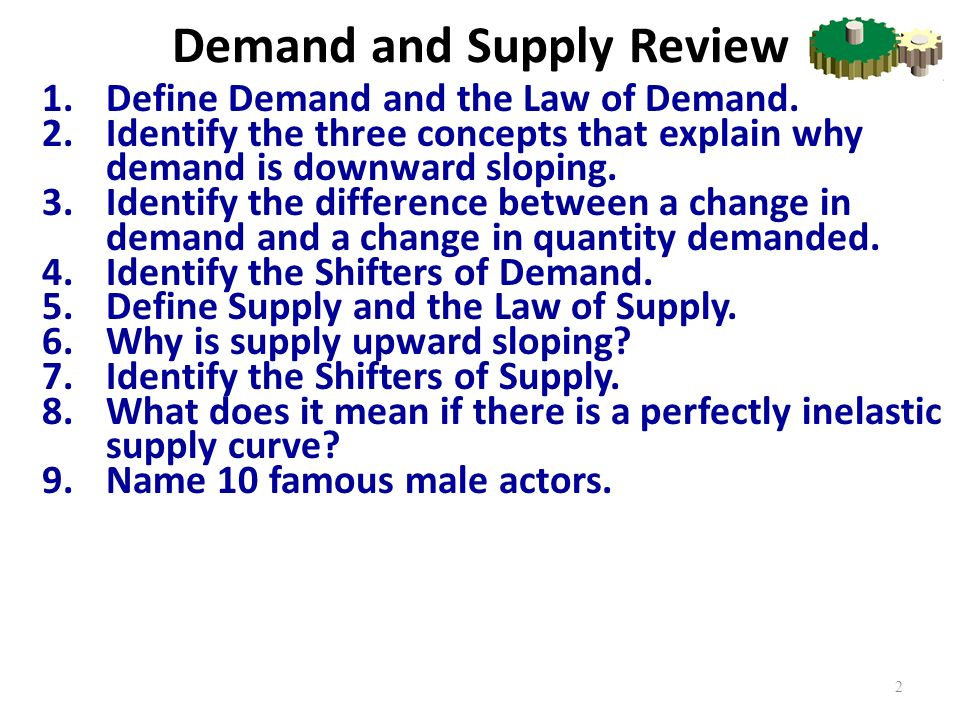 Demand and Supply Review 1.Define Demand and the Law of Demand.