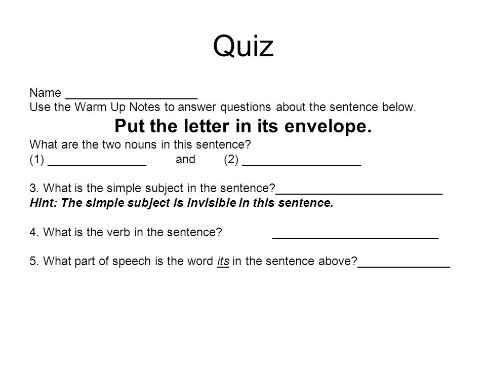 Quiz Name ____________________ Use the Warm Up Notes to answer questions about the sentence below.