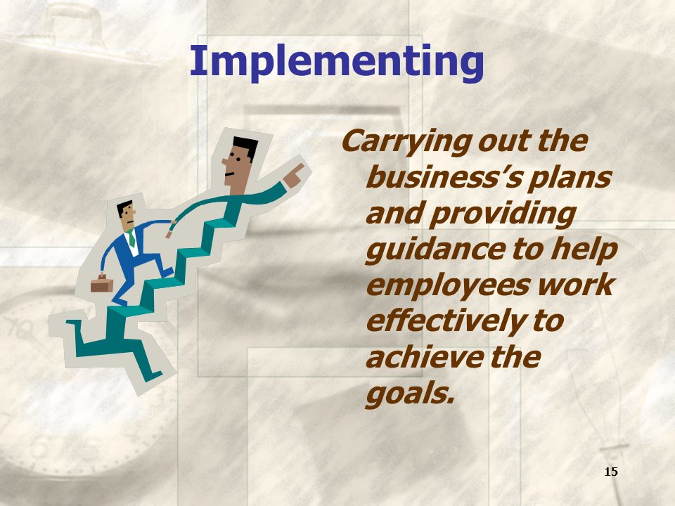15 Implementing Carrying out the business's plans and providing guidance to help employees work effectively to achieve the goals.
