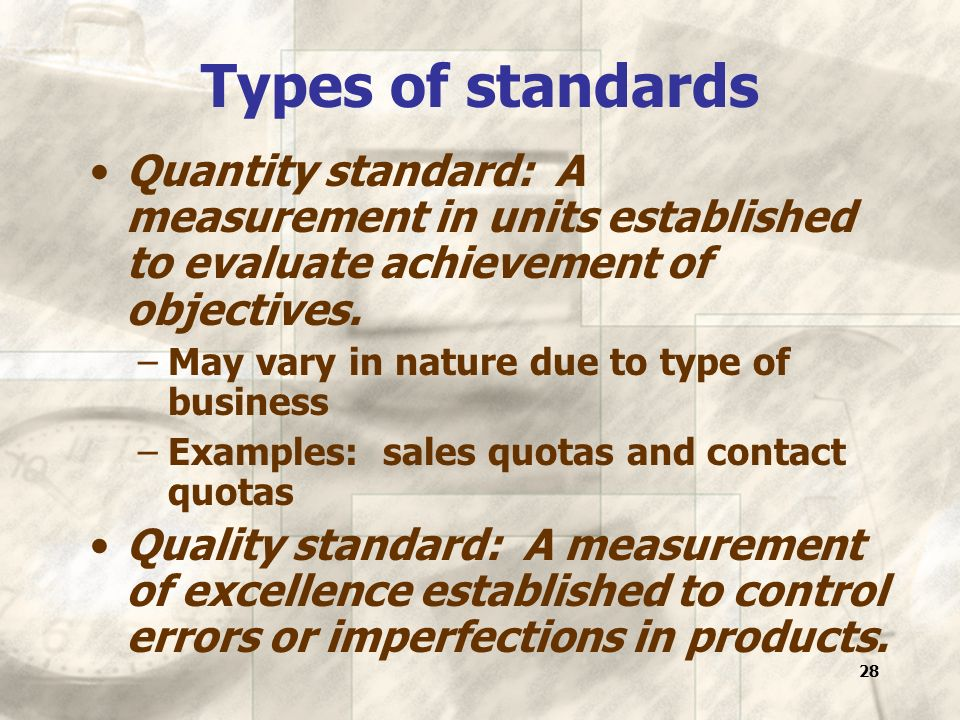 28 Types of standards Quantity standard: A measurement in units established to evaluate achievement of objectives.