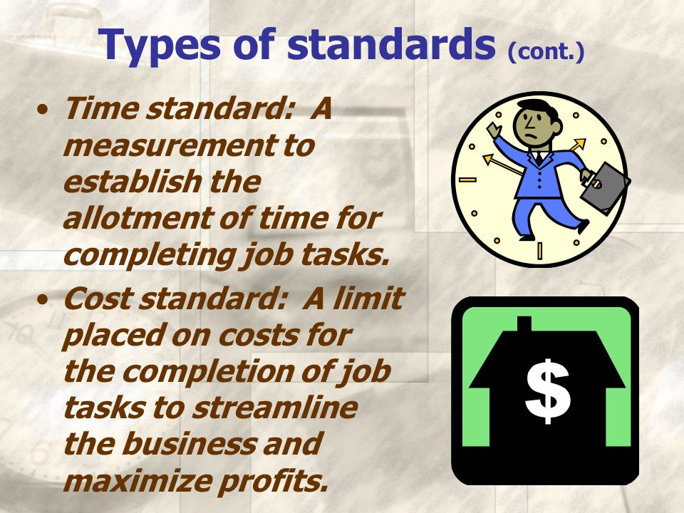29 Types of standards (cont.) Time standard: A measurement to establish the allotment of time for completing job tasks.