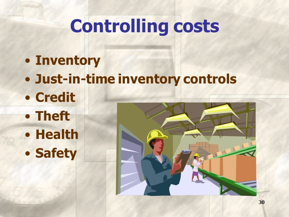 30 Controlling costs Inventory Just-in-time inventory controls Credit Theft Health Safety